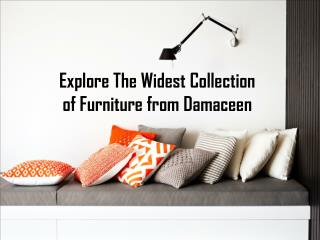 Explore The Widest Collection of Furniture from Damaceen