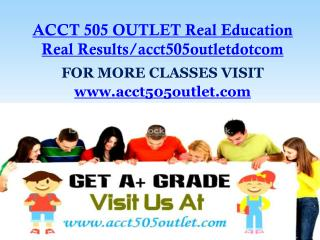 ACCT 505 OUTLET Real Education Real Results/acct505outletdotcom