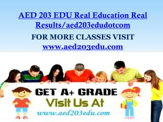 AED 203 EDU Real Education Real Results/aed203edudotcom