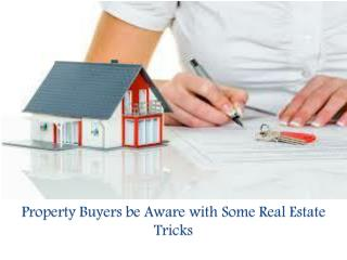 Property Buyers be Aware with Some Real Estate Tricks