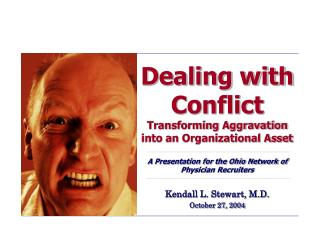 Dealing with Conflict Transforming Aggravation into an Organizational Asset  A Presentation for the Ohio Network of Phys