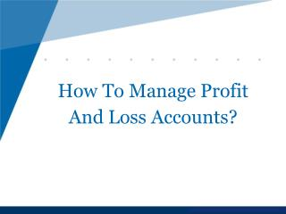 How To Manage Profit And Loss Accounts?