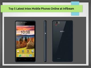 Top 5 Latest Intex Mobile Phones Online at Infibeam