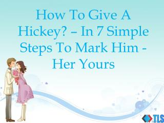 How To Give A Hickey – In 7 Simple Steps To Mark Him/Her Yours