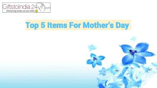 Top 5 gift items for Mother's Day