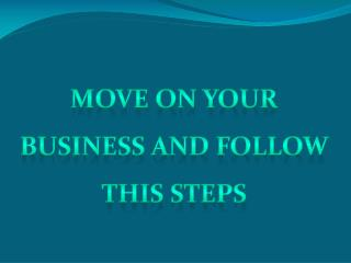 Move on your Business and follow this Step