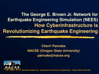 The George E. Brown Jr. Network for Earthquake Engineering Simulation NEES  How Cyberinfrastructure is Revolutionizing E