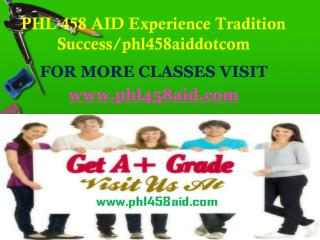 PHL 458 AID Experience Tradition Success/phl458aiddotcom