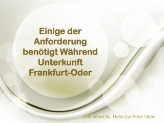 Einige der Anforderung benötigt Während Unterkunft Frankfurt-Oder