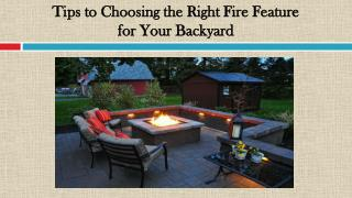 Tips to Choosing the Right Fire Feature for Your Backyard