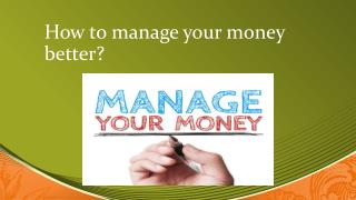 How to manage your money better?