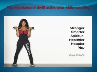 The importance of shyfit active wear while exercising
