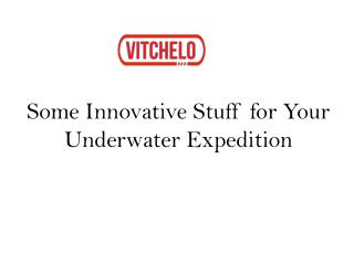 Some Innovative Stuff for Your Underwater Expedition