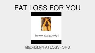FAT LOSS MADE FOR YOU