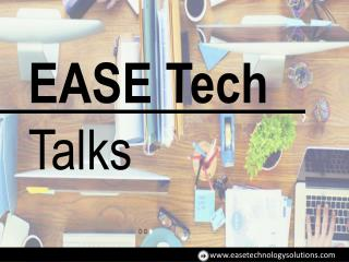 Ease Technology Solutions - Tech Talks