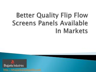 Better Quality Flip Flow Screens Panels Available In Markets