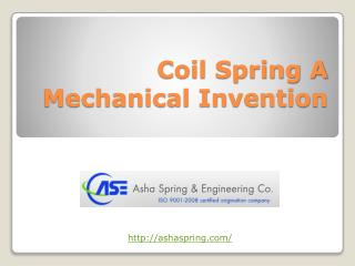 Coil Spring A Mechanical Invention