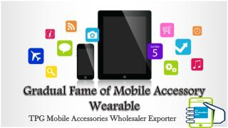 Gradual Fame of Mobile Accessory Wearable