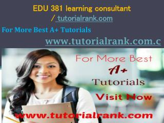 EDU 381 learning consultant tutorialrank.com