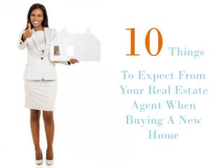 10 Things To Expect From Your Real Estate Agent When Buying A New Home
