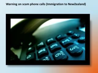 Warning on scam phone calls (Immigration to NewZealand)