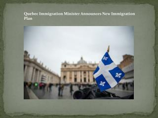 Quebec Immigration Minister Announces New Immigration Plan