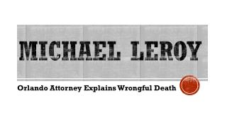 Michael LeRoy - Orlando Attorney Explains Wrongful Death