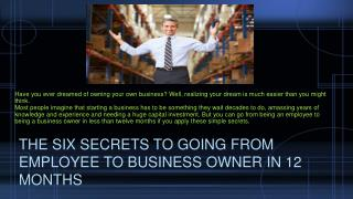 The Six Secrets to Going from Employee to Business Owner in 12 Months