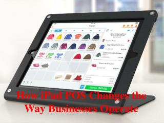 How iPad POS Changes the Way Businesses Operate