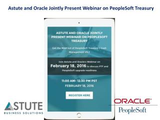 Astute and Oracle Jointly Present Webinar on PeopleSoft Treasury