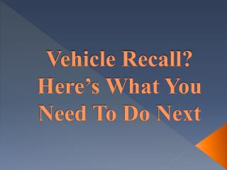 Vehicle Recall? Here's What You Need To Do Next