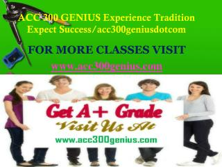 ACC 300 GENIUS  Experience Tradition Expect Success/acc300geniusdotcom