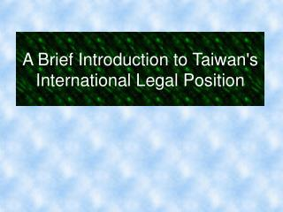 A Brief Introduction to Taiwans International Legal Position