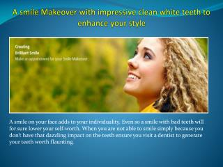 A smile Makeover with impressive clean white teeth to enhance your style