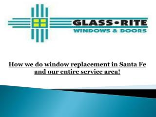 How we do window replacement in Santa Fe and our entire service area!