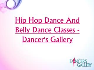 Hip Hop Dance And Belly Dance Classes - Dancer's Gallery