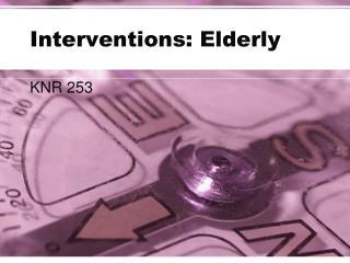 Interventions: Elderly