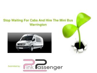 Stop Waiting For Cabs And Hire The Mini Bus Warrington