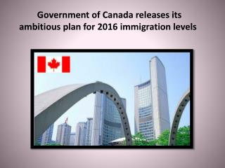 Government of Canada releases its ambitious plan for 2016 immigration levels