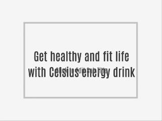 Get healthy and fit life with Celsius energy drink
