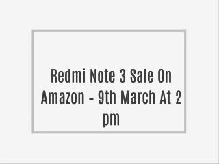 Redmi Note 3 Sale On Amazon – 9th March At 2 pm