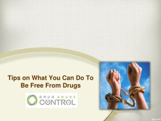 Tips on What You Can Do To Be Free From Drugs