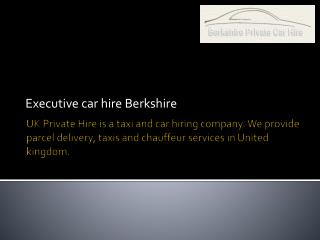 Hiring Executive Cars in Berkshire Made Easy