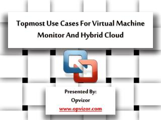 Topmost Use Cases For Virtual Machine Monitor And Hybrid Cloud