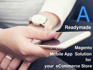A Readymade Magento Mobile App Solution for your eCommerce Store