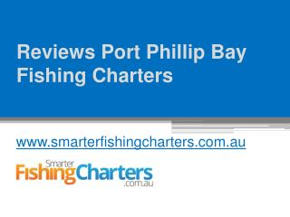Reviews Port Phillip Bay Fishing Charters - www.smarterfishingcharters.com.au