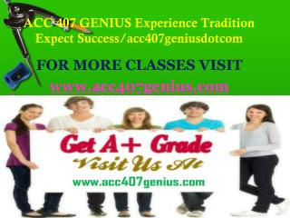 ACC 407 GENIUS  Experience Tradition Expect Success/acc407geniusdotcom
