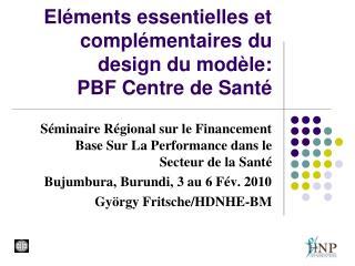 El ments essentielles et compl mentaires du design du mod le:  PBF Centre de Sant