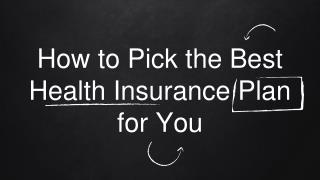 How to Pick the Best Health Insurance Plan