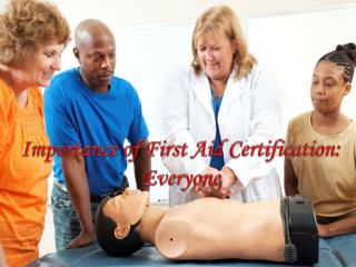 Importance of First Aid Certification: Everyone